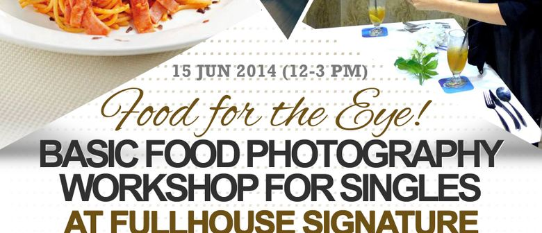 Food for the Eyes: Basic Food Photography Workshop for Singl