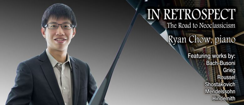 In Retrospect: The Road to Neoclassicism Ryan Chow, Piano
