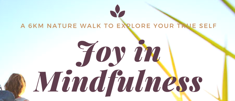 Joy In Mindfulnes - 6km Nature Walk to Explore Your True Sel