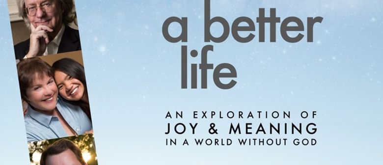 A Better Life - Joy and Meaning In a World Without God