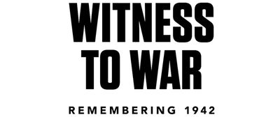 Witness to War – Remembering 1942