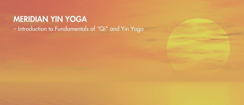 "Meridian Yin Yoga – Introduction to Fundamentals of ""Qi"""