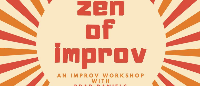 Zen of Improv – An Improv Workshop With Brad Daniels