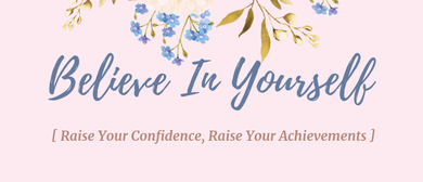 Believe In Yourself – Raise Your Confidence