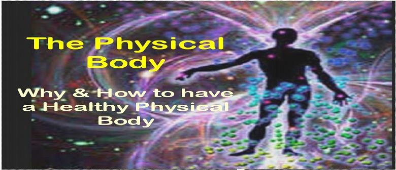 Why and How to Have a Healthy Physical Body