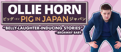 Ollie Horn – Pig In Japan – Stand-Up Comedy